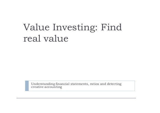 Value Investing: Find real value Understanding financial statements, ratios and detecting creative accounting