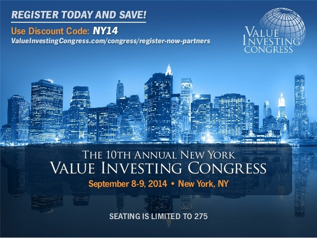 The 10th Annual New York Value Investing Congress September 8-9, 2014 • New York, NY SEATING IS LIMITED TO 275 Use Discoun...