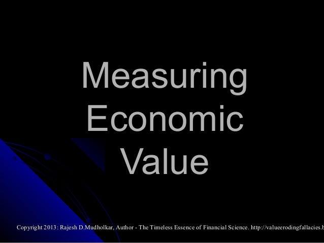 Measuring Economic Value  Copyright 2013: Rajesh D.Mudholkar, Author - The Timeless Essence of Financial Science. http://v...