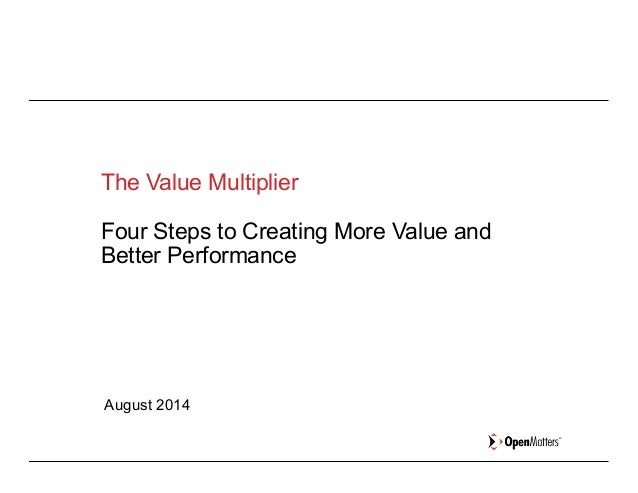 Business Model Disrupted The Value Multiplier Four Steps to Creating More Value and Better Performance August 2014