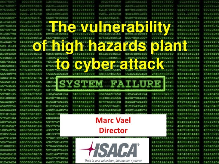 The vulnerabilityof high hazards plant   to cyber attack        Marc Vael        Director