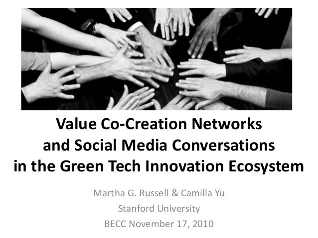 Value Co-Creation Networks and Social Media Conversations in the Green Tech Innovation Ecosystem Martha G. Russell & Camil...