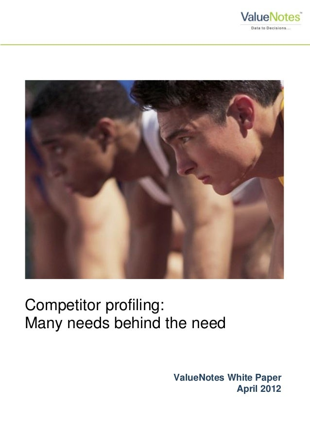 Competitor profiling: Many needs behind the need ValueNotes White Paper April 2012