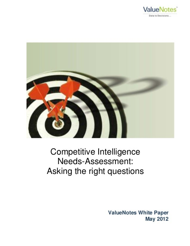 Competitive Intelligence Needs-Assessment: Asking the right questions ValueNotes White Paper May 2012