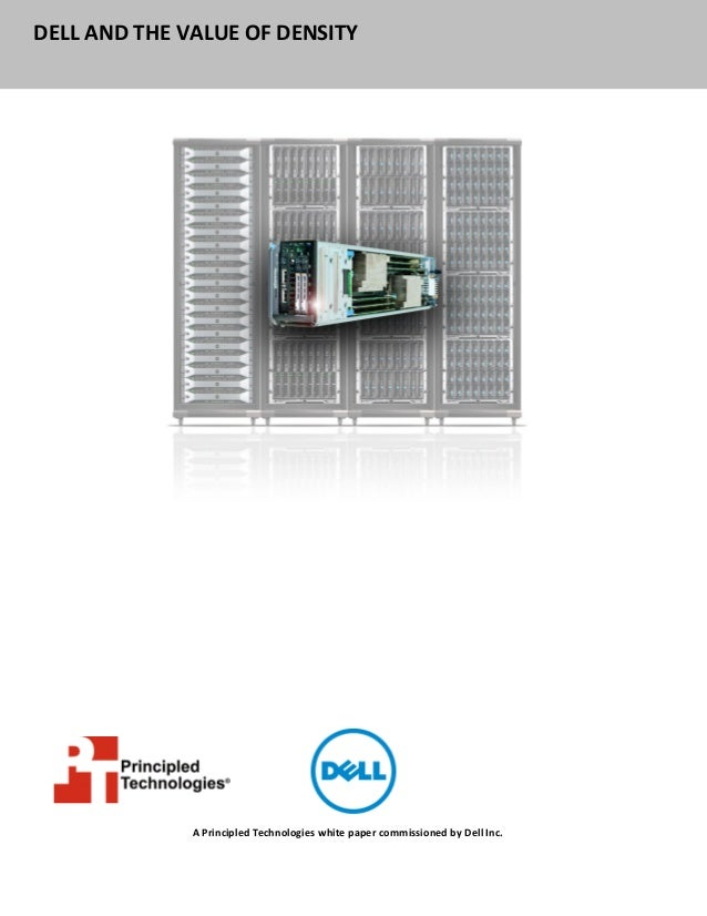 DELL AND THE VALUE OF DENSITY              A Principled Technologies white paper commissioned by Dell Inc.