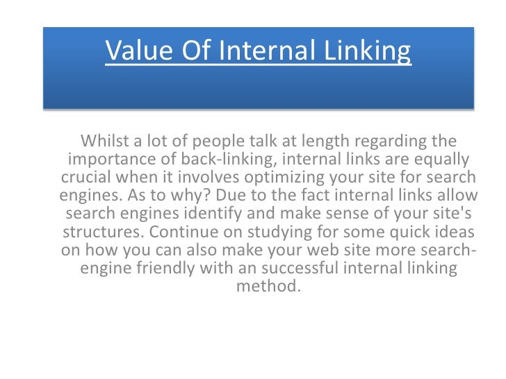 Value Of Internal Linking   Whilst a lot of people talk at length regarding the importance of back-linking, internal links...