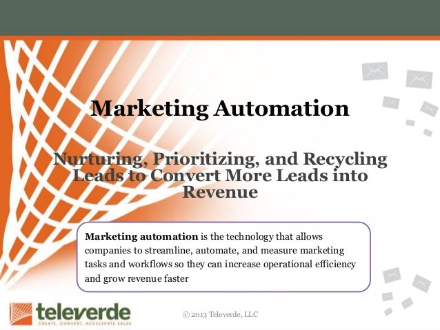 Marketing Automation Nurturing, Prioritizing, and Recycling Leads to Convert More Leads into Revenue Marketing automation ...