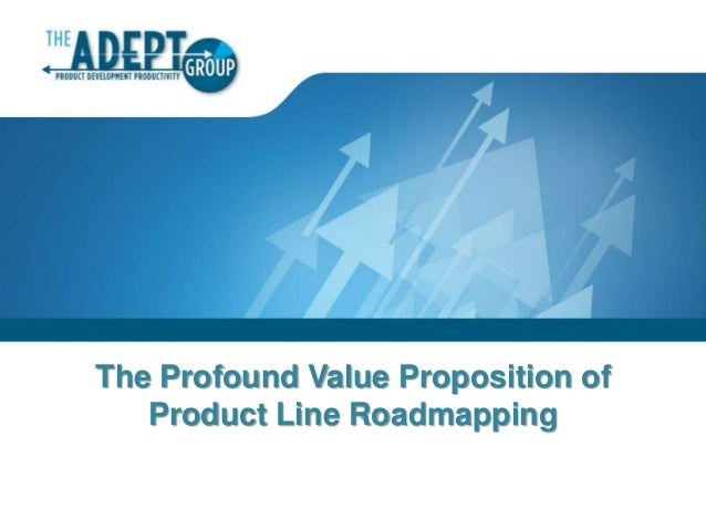 The Profound Value Proposition of Product Line Roadmapping  1
