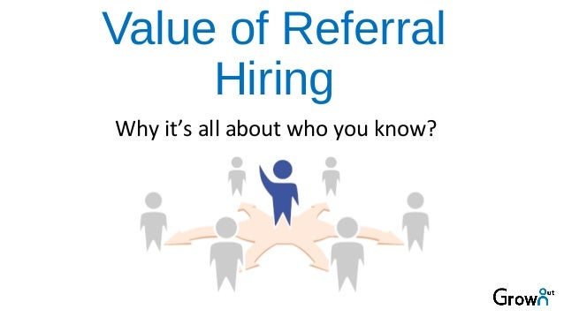 Value of Referral Hiring Why it's all about who you know?