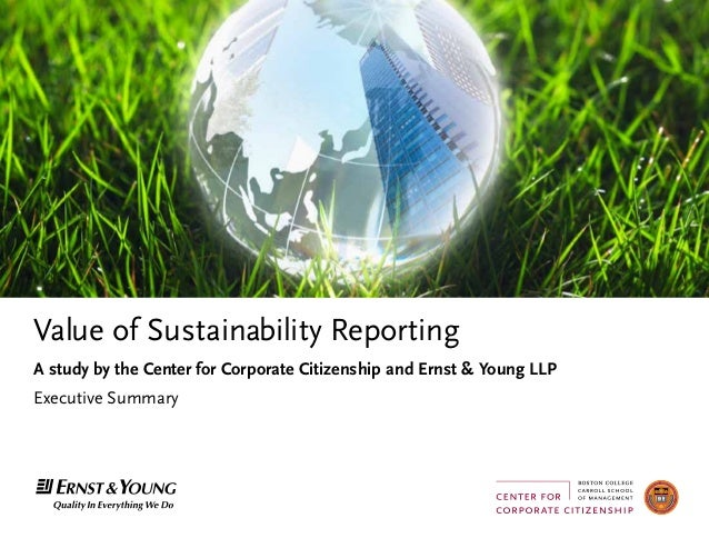 Value of Sustainability ReportingA study by the Center for Corporate Citizenship and Ernst & Young LLPExecutive Summary