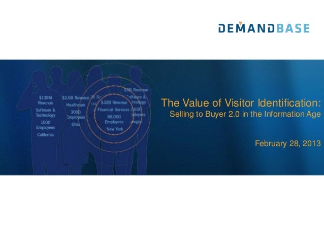 The Value of Visitor Identification: Selling to Buyer 2.0 in the Information Age                         February 28, 2013