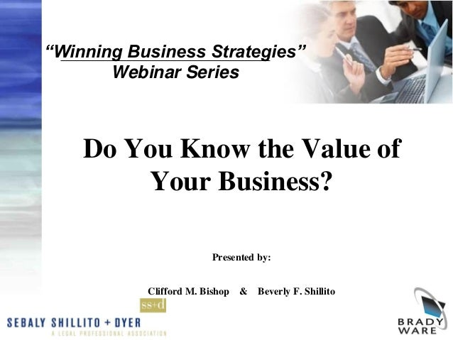 """Winning Business Strategies""Webinar SeriesDo You Know the Value ofYour Business?Presented by:Clifford M. Bishop & Beverly..."