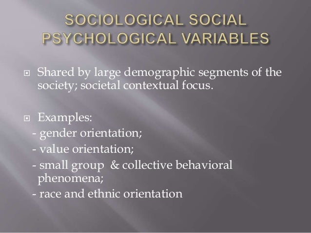  Shared by large demographic segments of the society; societal contextual focus.  Examples: - gender orientation; - valu...