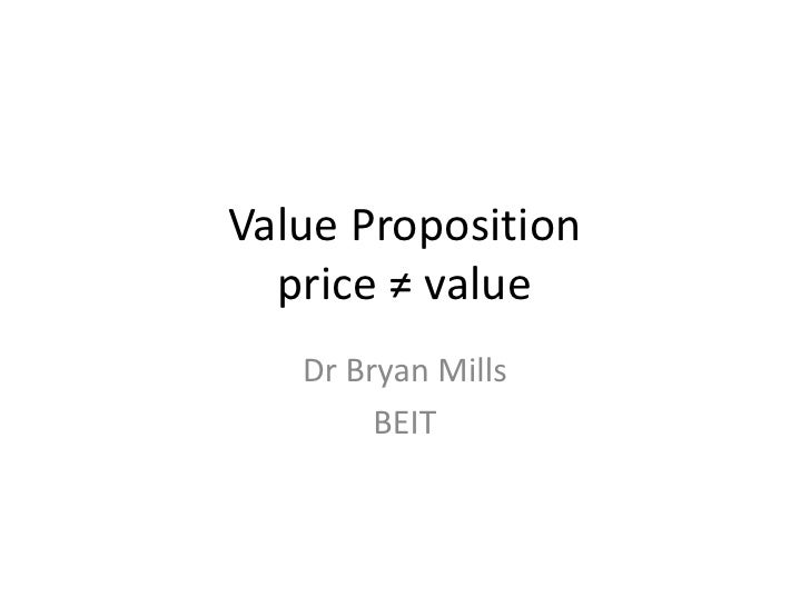 Value Propositionprice ≠ value <br />Dr Bryan Mills <br />BEIT<br />