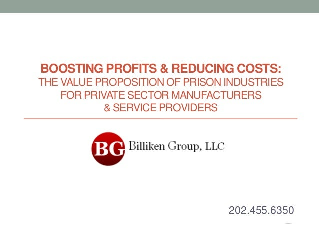 Boosting Profits and Reducing Costs: The Value Proposition of Prison Industriesfor Private Sector Manufacturers& Service Providers