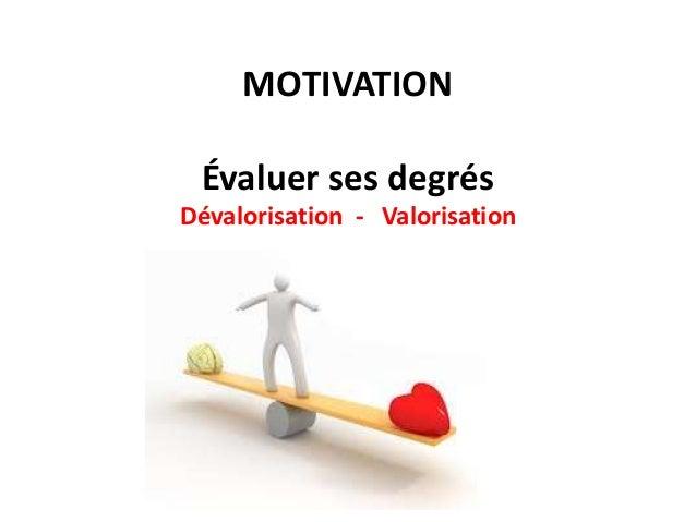 MOTIVATION Évaluer ses degrés Dévalorisation - Valorisation