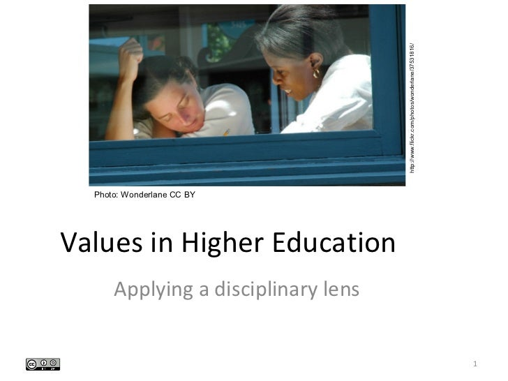 http://www.flickr.com/photos/wonderlane/37531816/  Photo: Wonderlane CC BYValues in Higher Education      Applying a disci...