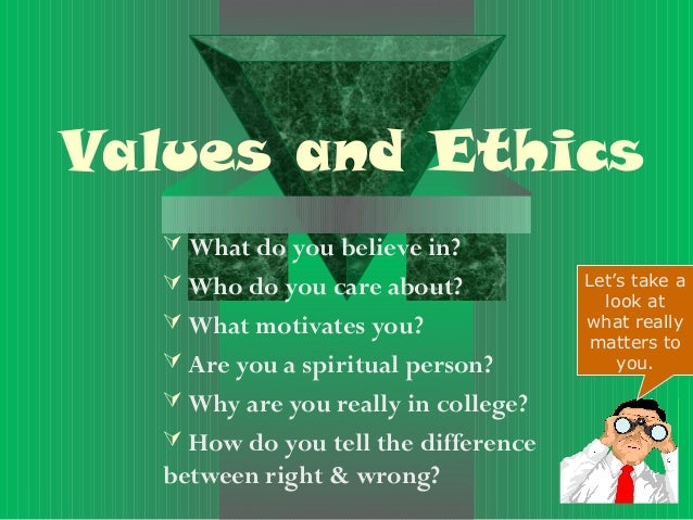 Values and Ethics   What do you believe in?   Who do you care about?           Let's take a                             ...