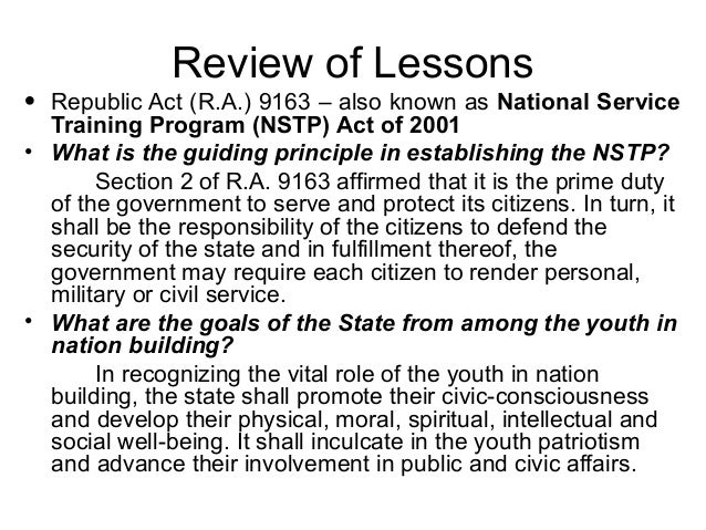 Review of Lessons• Republic Act (R.A.) 9163 – also known as National Service  Training Program (NSTP) Act of 2001• What is...