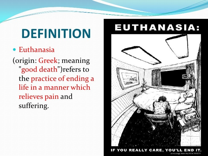 euthanasia notes This page sets out the arguments in favour of allowing euthanasia in certain cases should we accept that euthanasia happens and try to regulate it safely.