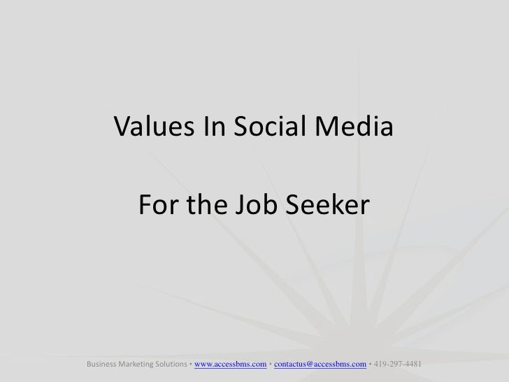 Values In Social Media<br />For the Job Seeker<br />Business Marketing Solutions • www.accessbms.com • contactus@accessbms...