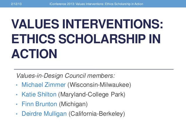2/12/13        iConference 2013: Values Interventions: Ethics Scholarship in ActionVALUES INTERVENTIONS:ETHICS SCHOLARSHIP...