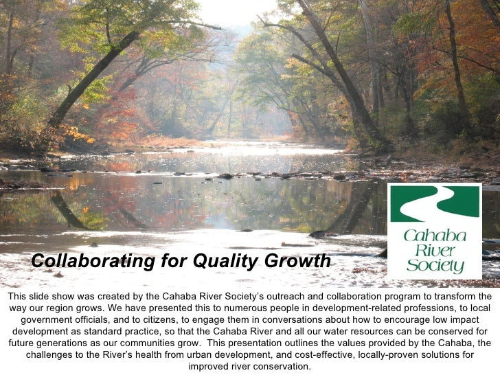 Collaborating for Quality Growth This slide show was created by the Cahaba River Society's outreach and collaboration prog...