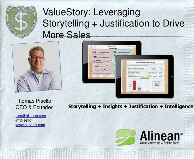 ValueStory: Leveraging Storytelling + Justification to Drive More Sales  Thomas Pisello CEO & Founder tom@alinean.com @tpi...