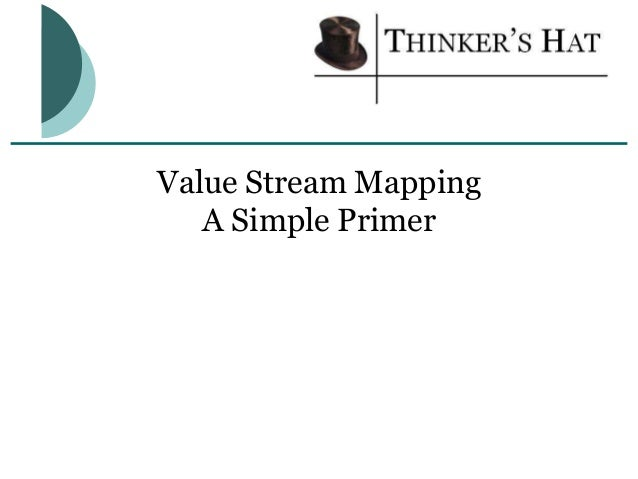 Value Stream Mapping A Simple Primer
