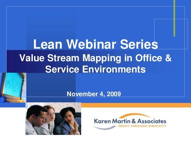 Lean Webinar Series Value Stream Mapping in Office & Service Environments November 4, 2009 Company  LOGO