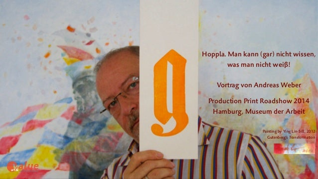art&  Hoppla. Man kann (gar) nicht wissen,  was man nicht weiß!  Production Print Roadshow 2014  Hamburg, Museum der Arbei...