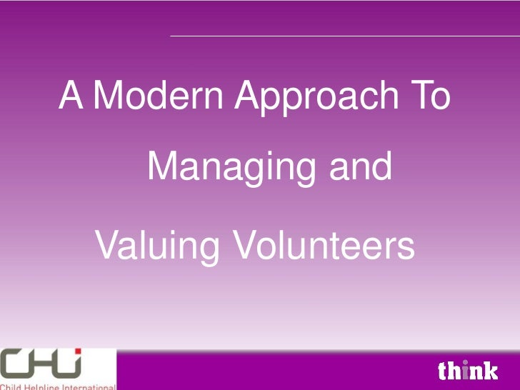 A Modern Approach To    Managing and Valuing Volunteers