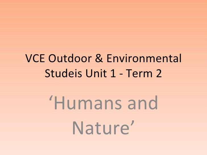 VCE Outdoor & Environmental   Studeis Unit 1 - Term 2   'Humans and     Nature'