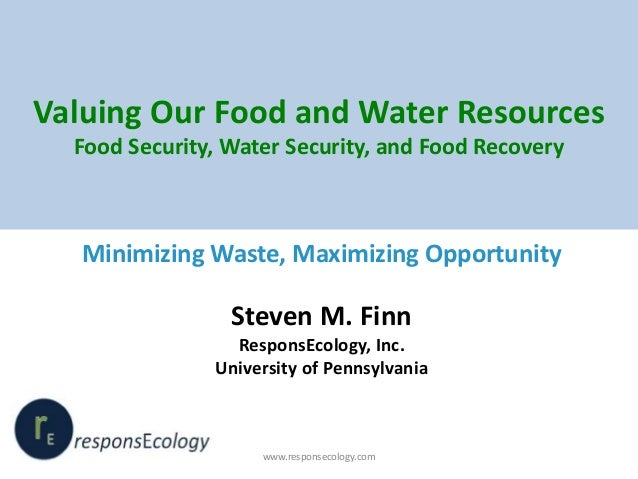 Valuing Our Food and Water Resources Food Security, Water Security, and Food Recovery Minimizing Waste, Maximizing Opportu...