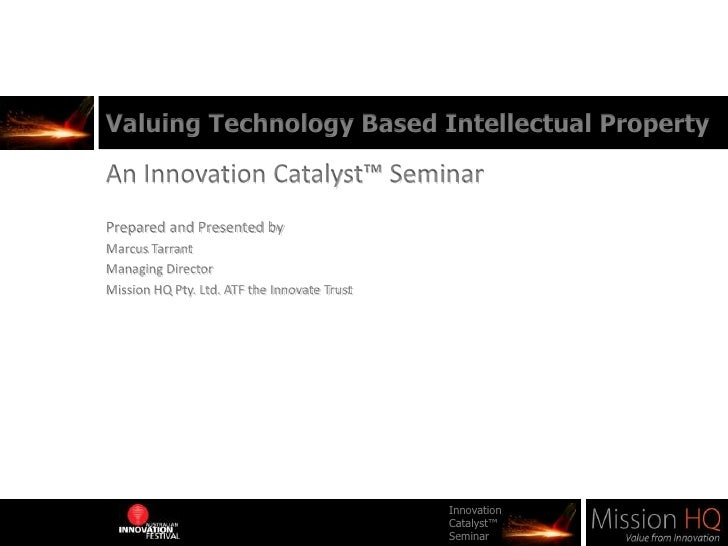 Valuing Technology Based Intellectual Property<br />An Innovation Catalyst™ Seminar<br />Prepared and Presented by <br />M...
