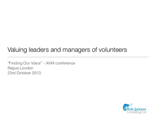 """Valuing leaders and managers of volunteers """"Finding Our Voice"""" - AVM conference Regus London 23rd October 2013"""