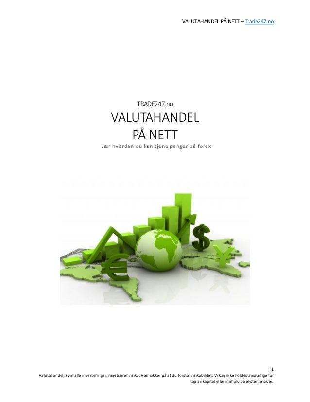 VALUTAHANDEL PÅ NETT – Trade247.no  1  Valutahandel, som alle investeringer, innebærer risiko. Vær sikker på at du forstår...