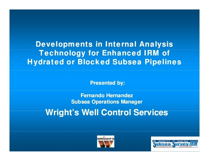 Developments in Internal Analysis  Technology for Enhanced IRM ofHydrated or Blocked Subsea Pipelines                Prese...