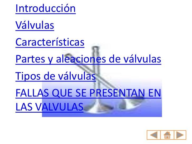 IntroducciónVálvulasCaracterísticasPartes y aleaciones de válvulasTipos de válvulasFALLAS QUE SE PRESENTAN ENLAS VALVULAS