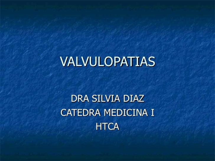 VALVULOPATIAS DRA SILVIA DIAZ CATEDRA MEDICINA I HTCA