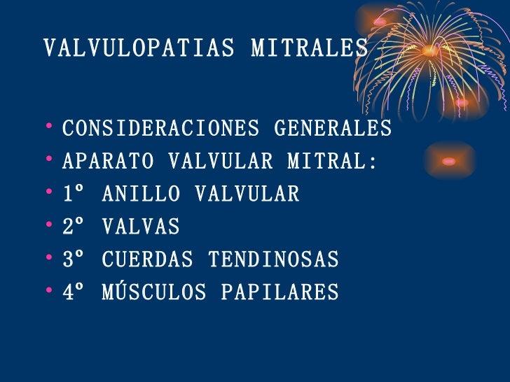 VALVULOPATIAS MITRALES <ul><li>CONSIDERACIONES GENERALES </li></ul><ul><li>APARATO VALVULAR MITRAL: </li></ul><ul><li>1º A...