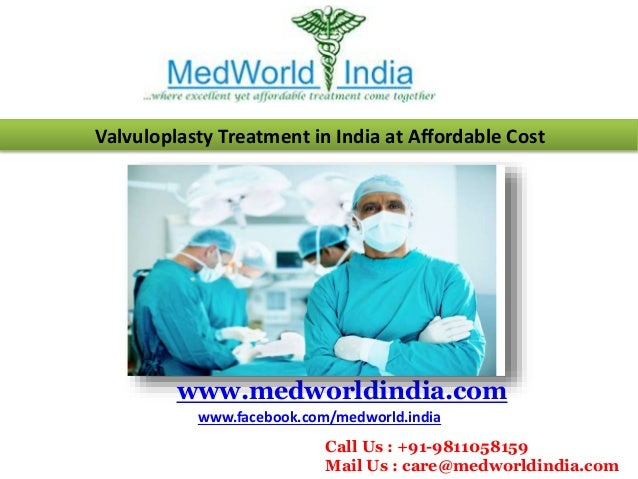 Valvuloplasty Treatment in India at Affordable Cost www.medworldindia.com www.facebook.com/medworld.india Call Us : +91-98...