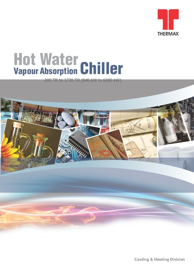 Cooling & Heating Division 240 TR to 1730 TR (840 to 6080 kW)kW Hot Water Absorption ChillerVapour