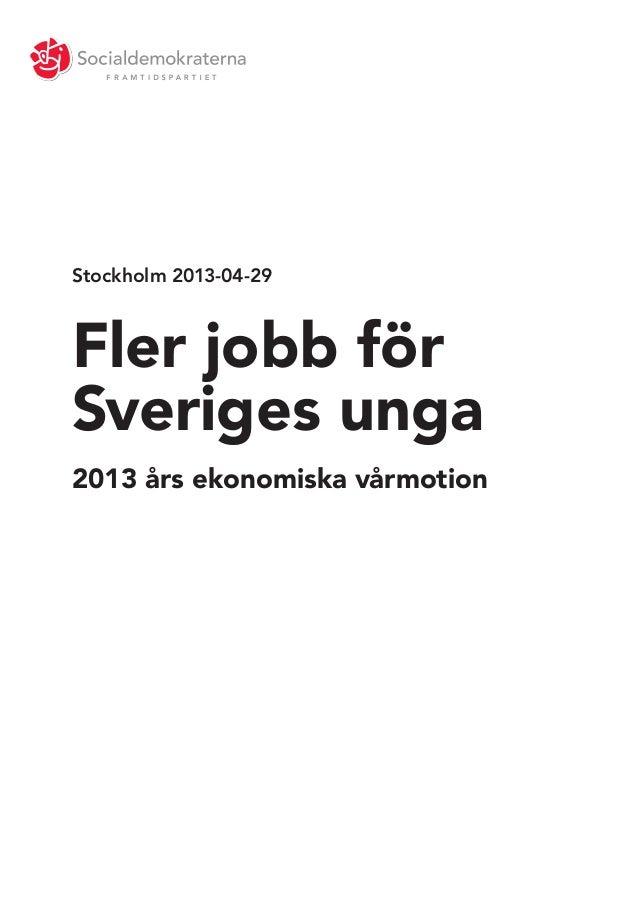 2013 års ekonomiska vårmotionStockholm 2013-04-29Fler jobb förSveriges unga