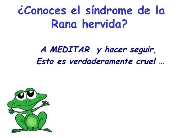 ¿Conoces el síndrome de la Rana hervida? A MEDITAR y hacer seguir, Esto es verdaderamente cruel …