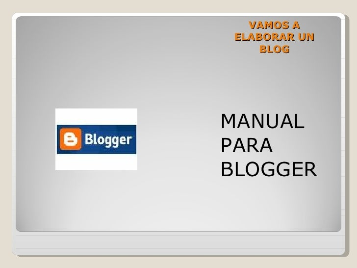 VAMOS A ELABORAR UN BLOG <ul><li>MANUAL PARA BLOGGER </li></ul>