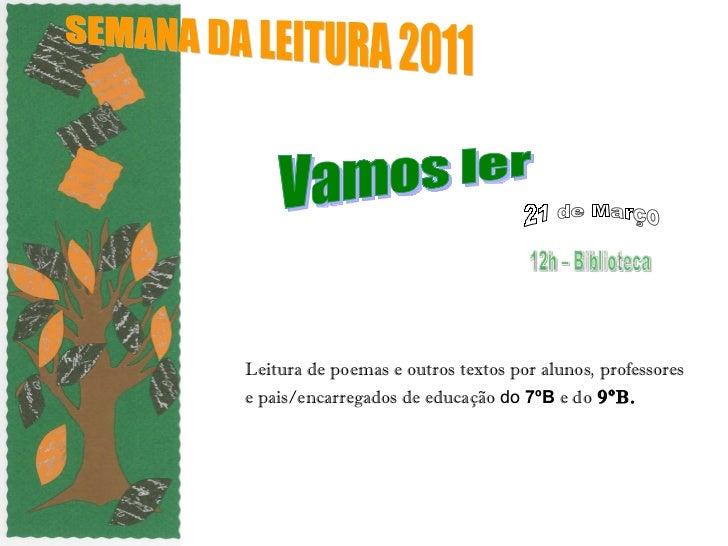 Leitura de poemas e outros textos por alunos, professores e pais/encarregados de educação  do  7ºB   e do  9ºB.   SEMANA D...