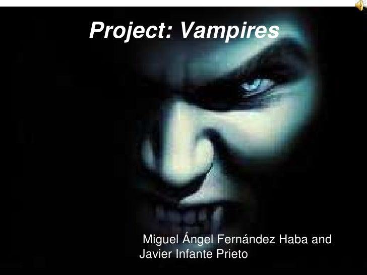 Project: Vampires<br /> Miguel Ángel Fernández Haba and                                               Javier Infante Priet...