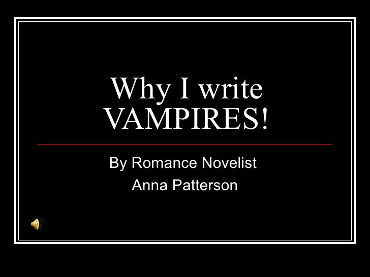 Why I write VAMPIRES! By Romance Novelist  Anna Patterson