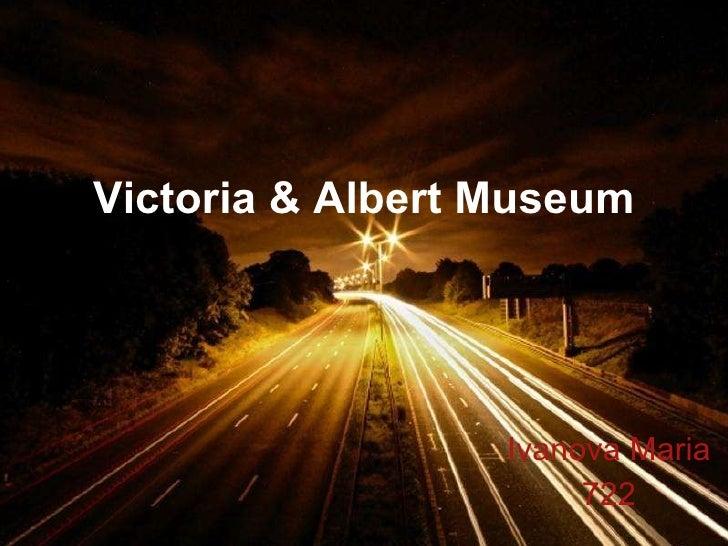 Victoria & Albert Museum Ivanova Maria 722